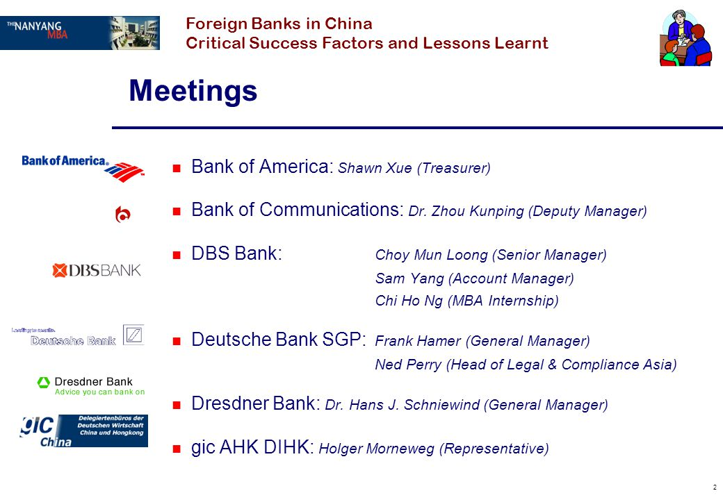 2 Meetings n Bank of America: Shawn Xue (Treasurer) n Bank of Communications: Dr. Zhou Kunping (Deputy Manager) n DBS Bank: Choy Mun Loong (Senior Man