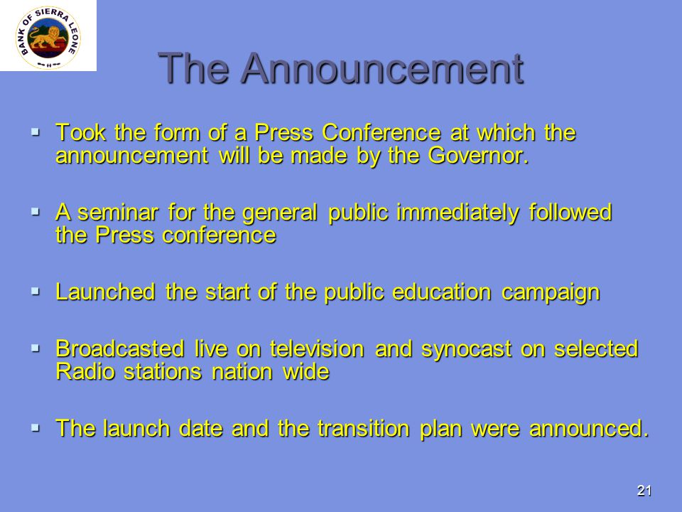 21 The Announcement Took the form of a Press Conference at which the announcement will be made by the Governor. Took the form of a Press Conference at