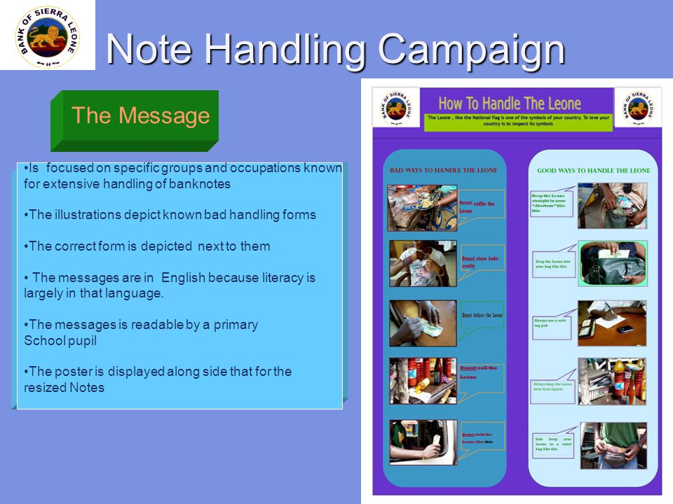 26 The Message Note Handling Campaign Is focused on specific groups and occupations known for extensive handling of banknotes The illustrations depict known bad handling forms The correct form is depicted next to them The messages are in English because literacy is largely in that language.