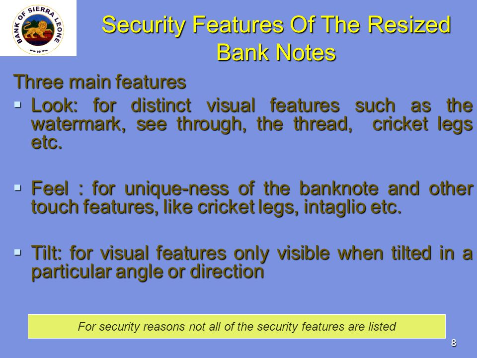 8 Security Features Of The Resized Bank Notes Three main features Look: for distinct visual features such as the watermark, see through, the thread, c