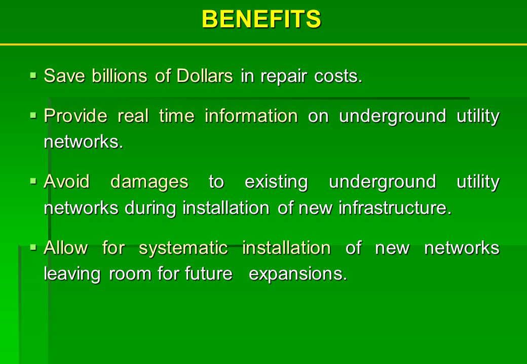 Save billions of Dollars in repair costs. Save billions of Dollars in repair costs. Provide real time information on underground utility networks. Pro