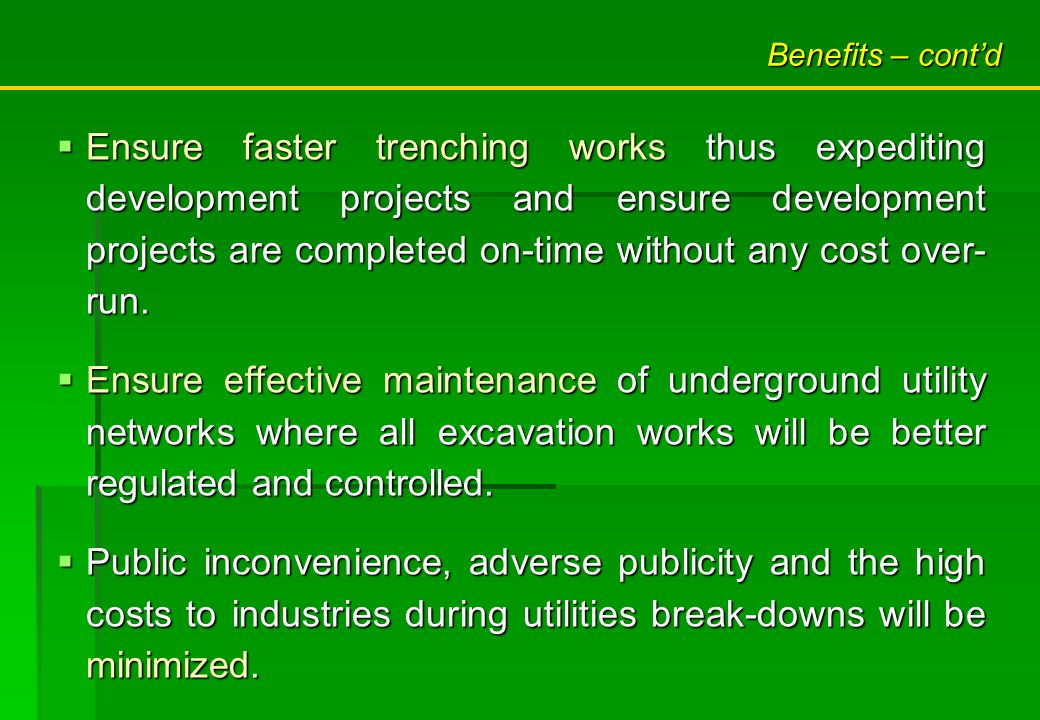 Ensure faster trenching works thus expediting development projects and ensure development projects are completed on-time without any cost over- run.