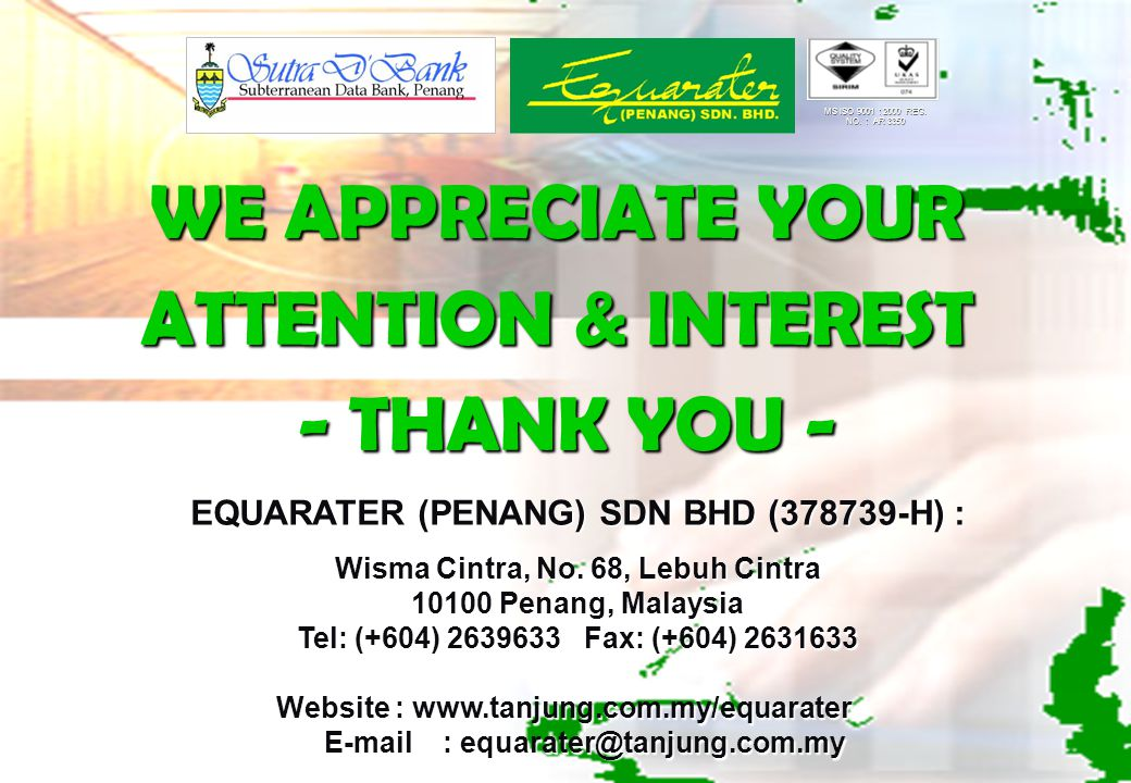 WE APPRECIATE YOUR ATTENTION & INTEREST - THANK YOU - - THANK YOU - EQUARATER (PENANG) SDN BHD (378739-H) : Wisma Cintra, No.