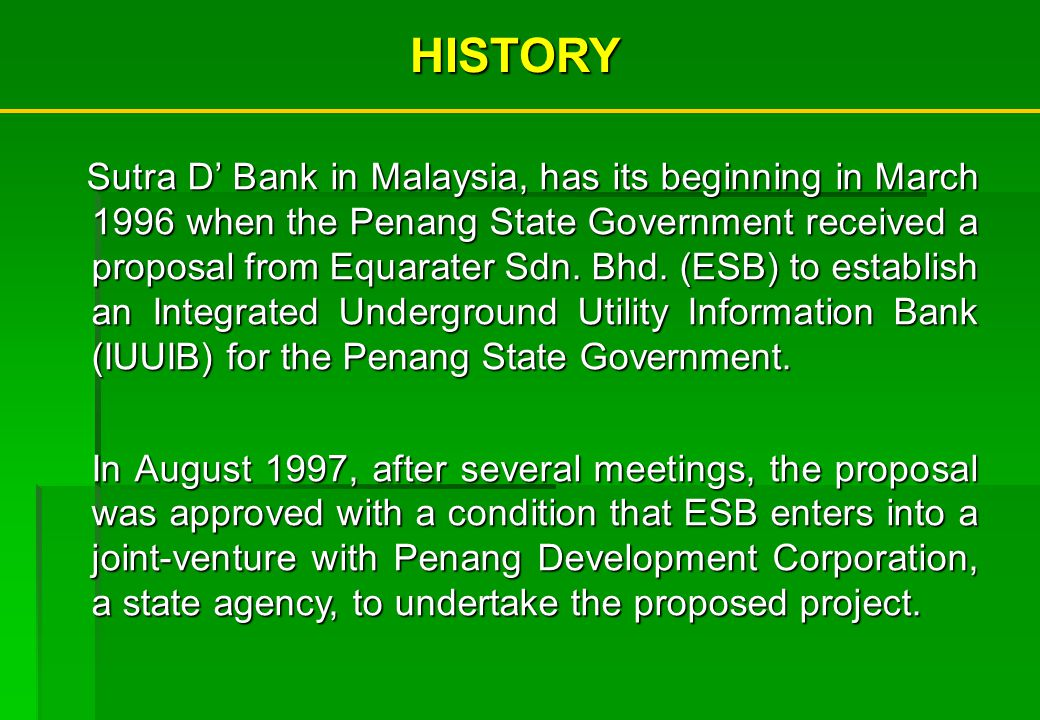 HISTORY Sutra D Bank in Malaysia, has its beginning in March 1996 when the Penang State Government received a proposal from Equarater Sdn.