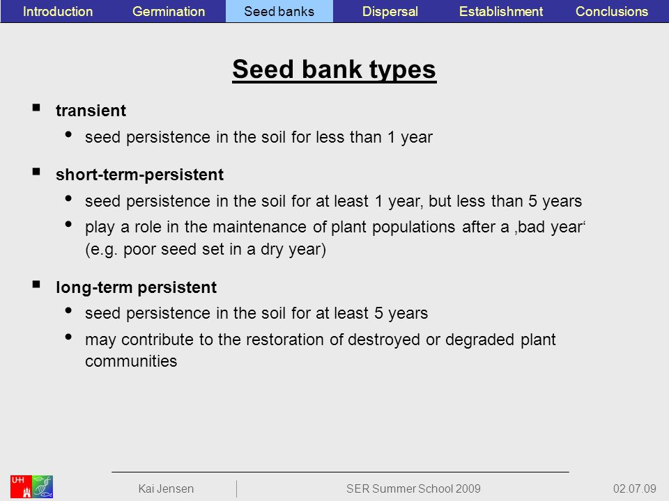 Seed bank types transient seed persistence in the soil for less than 1 year short-term-persistent seed persistence in the soil for at least 1 year, but less than 5 years play a role in the maintenance of plant populations after a bad year (e.g.