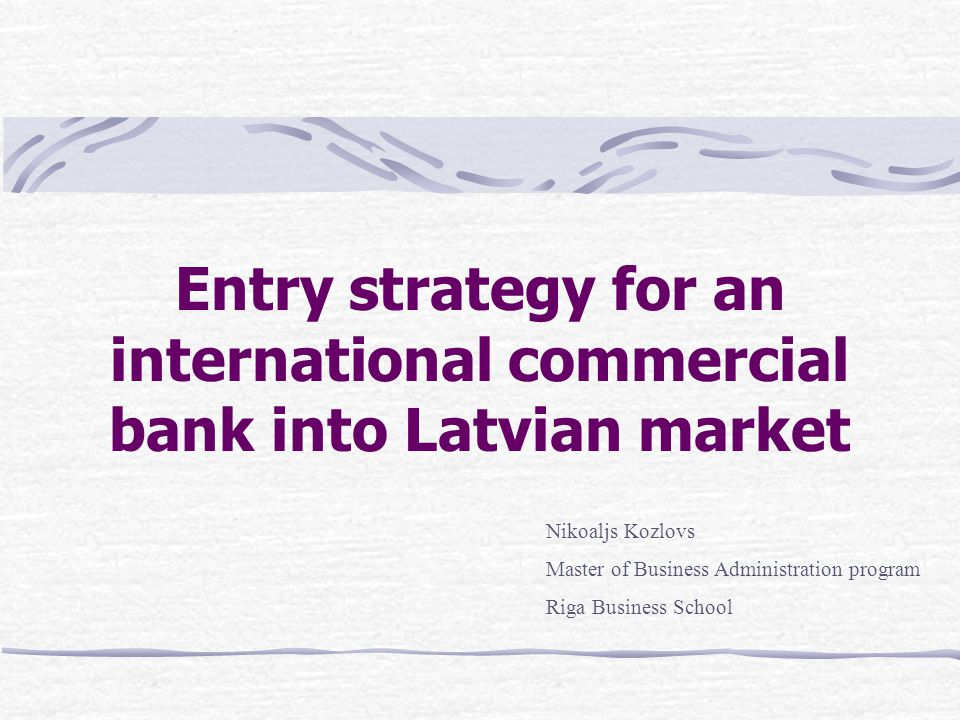 Strategy implementation Compatible COF and experience of international bank Strong position, experience and infrastructure of local bank Marketing strategy of newly settled bank in Latvia Achieving leader position in terms of loans