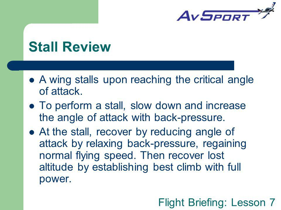 Flight Briefing: Lesson 7 Stall Review A wing stalls upon reaching the critical angle of attack.