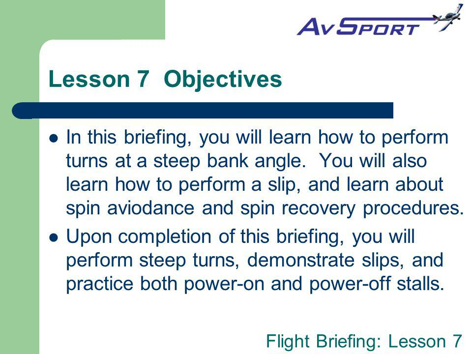 Flight Briefing: Lesson 7 Lesson 7 Objectives In this briefing, you will learn how to perform turns at a steep bank angle.