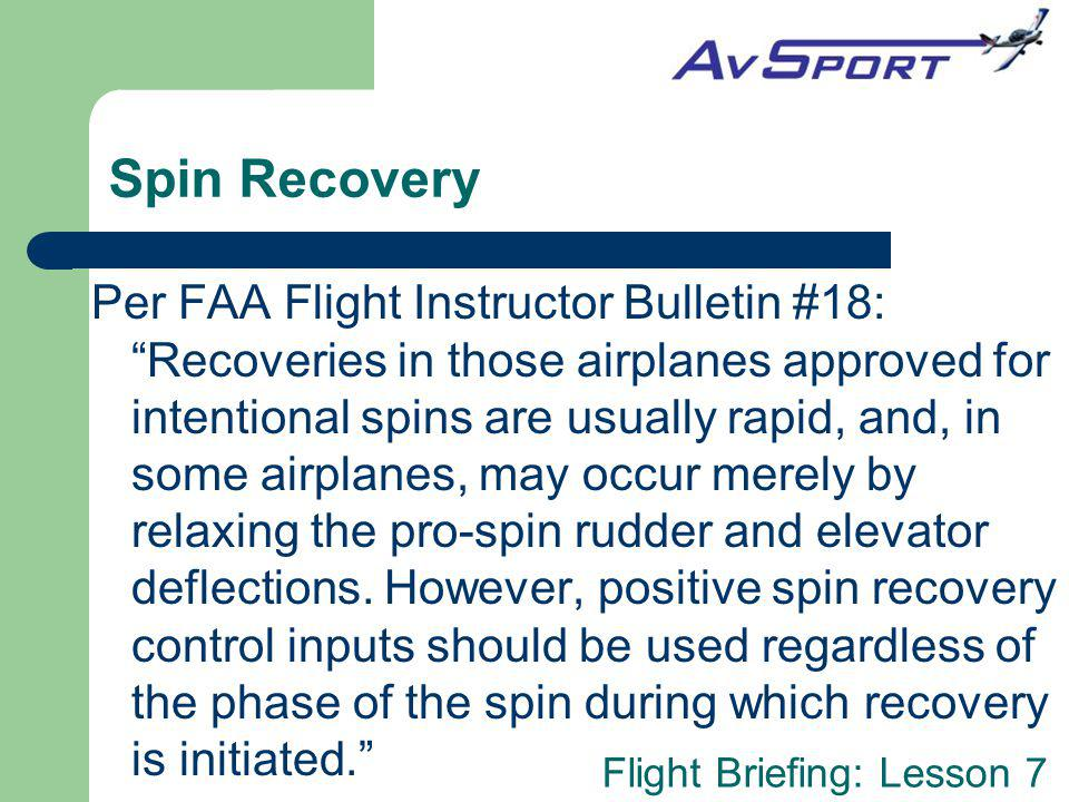 Spin Recovery Per FAA Flight Instructor Bulletin #18: Recoveries in those airplanes approved for intentional spins are usually rapid, and, in some airplanes, may occur merely by relaxing the pro-spin rudder and elevator deflections.