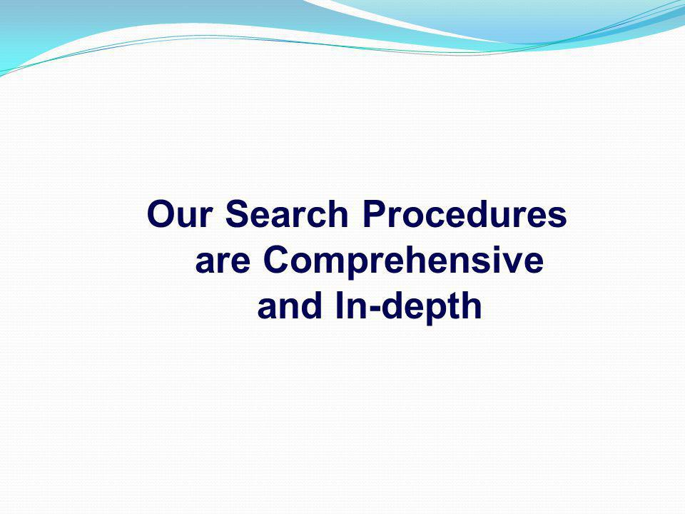 Our Search Procedures are Comprehensive and In-depth