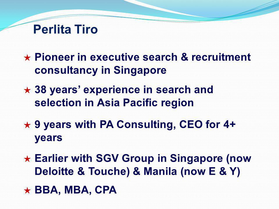 Perlita Tiro Pioneer in executive search & recruitment consultancy in Singapore 38 years experience in search and selection in Asia Pacific region 9 y