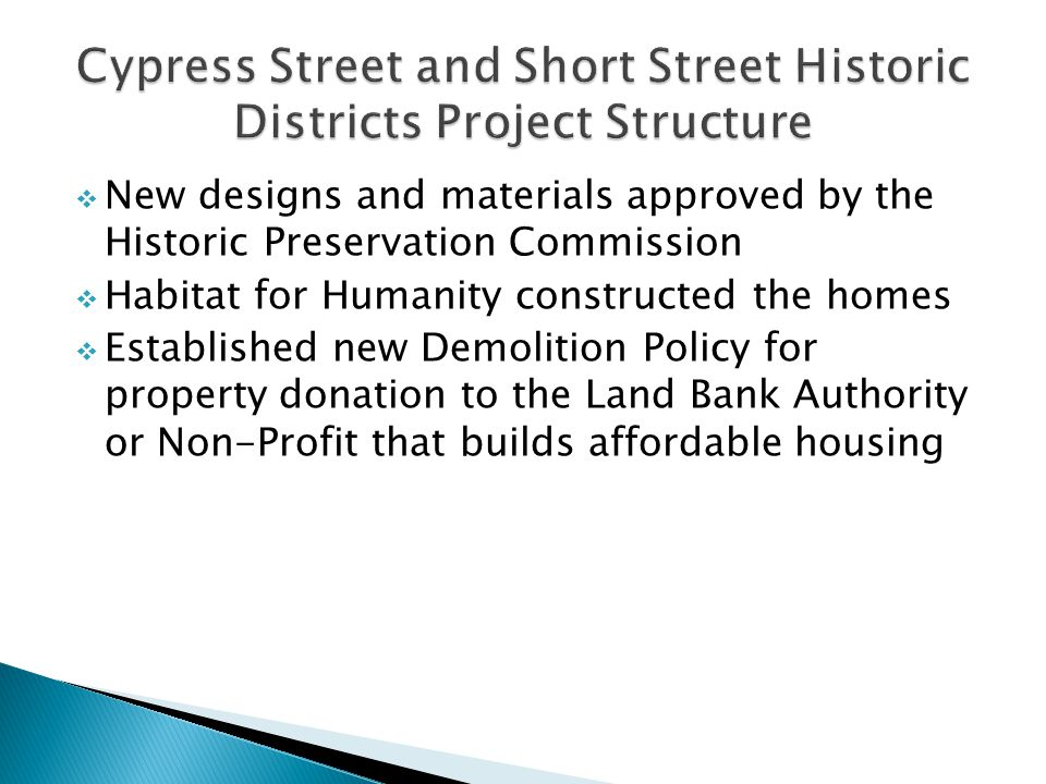 New designs and materials approved by the Historic Preservation Commission Habitat for Humanity constructed the homes Established new Demolition Policy for property donation to the Land Bank Authority or Non-Profit that builds affordable housing