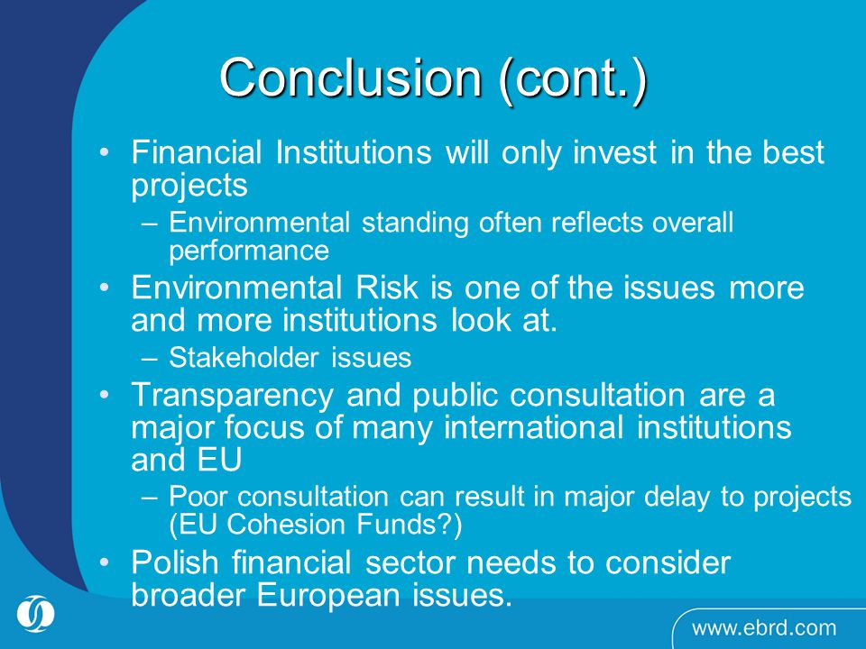 Conclusion (cont.) Financial Institutions will only invest in the best projects –Environmental standing often reflects overall performance Environment
