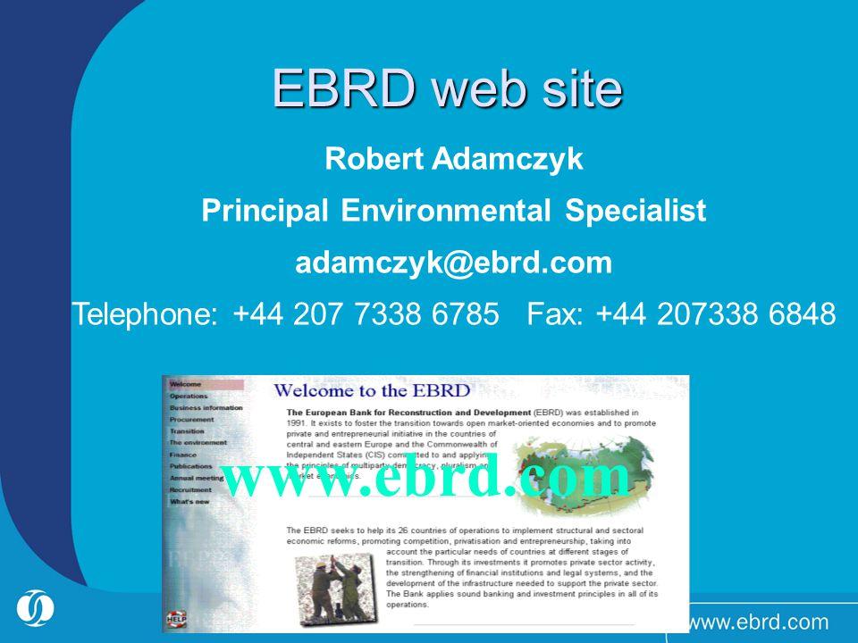 EBRD web site Robert Adamczyk Principal Environmental Specialist adamczyk@ebrd.com Telephone: +44 207 7338 6785 Fax: +44 207338 6848 www.ebrd.com