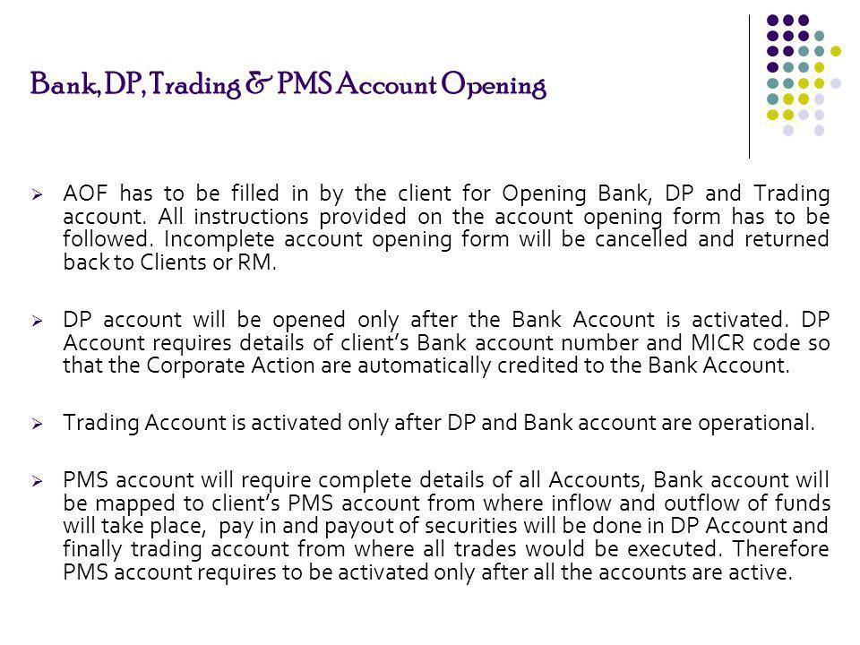 Bank, DP, Trading & PMS Account Opening AOF has to be filled in by the client for Opening Bank, DP and Trading account. All instructions provided on t
