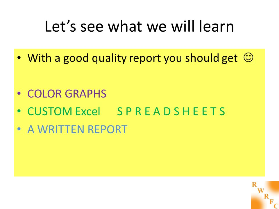 Lets see what we will learn With a good quality report you should get COLOR GRAPHS CUSTOM Excel S P R E A D S H E E T S A WRITTEN REPORT