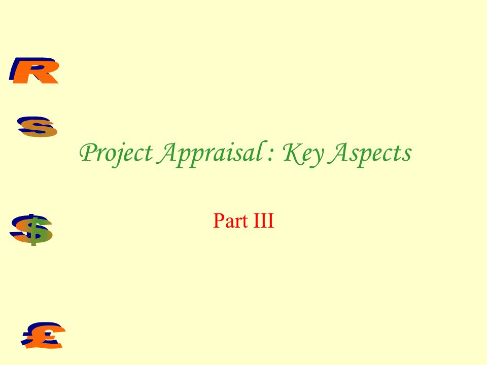 Dr R Khajuria @ TEAM13 Project Appraisal Methods Today we discuss… Bank Appraisal for Loans.
