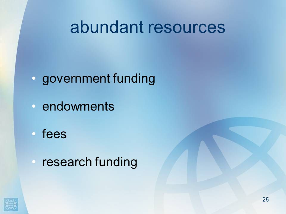 25 abundant resources government funding endowments fees research funding