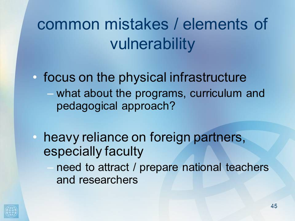 45 common mistakes / elements of vulnerability focus on the physical infrastructure –what about the programs, curriculum and pedagogical approach.