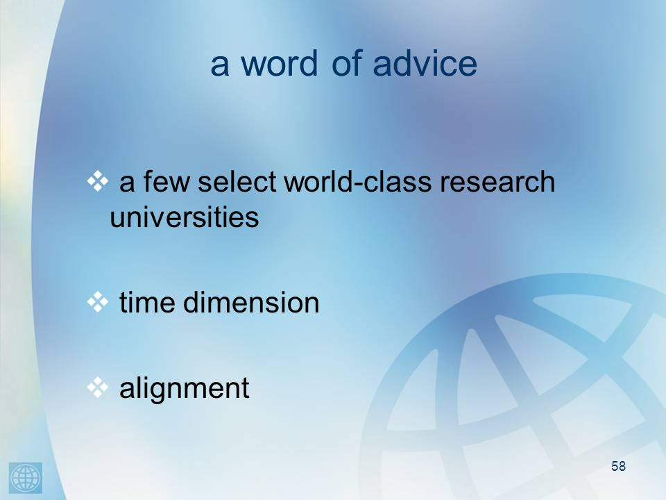 58 a word of advice a few select world-class research universities time dimension alignment