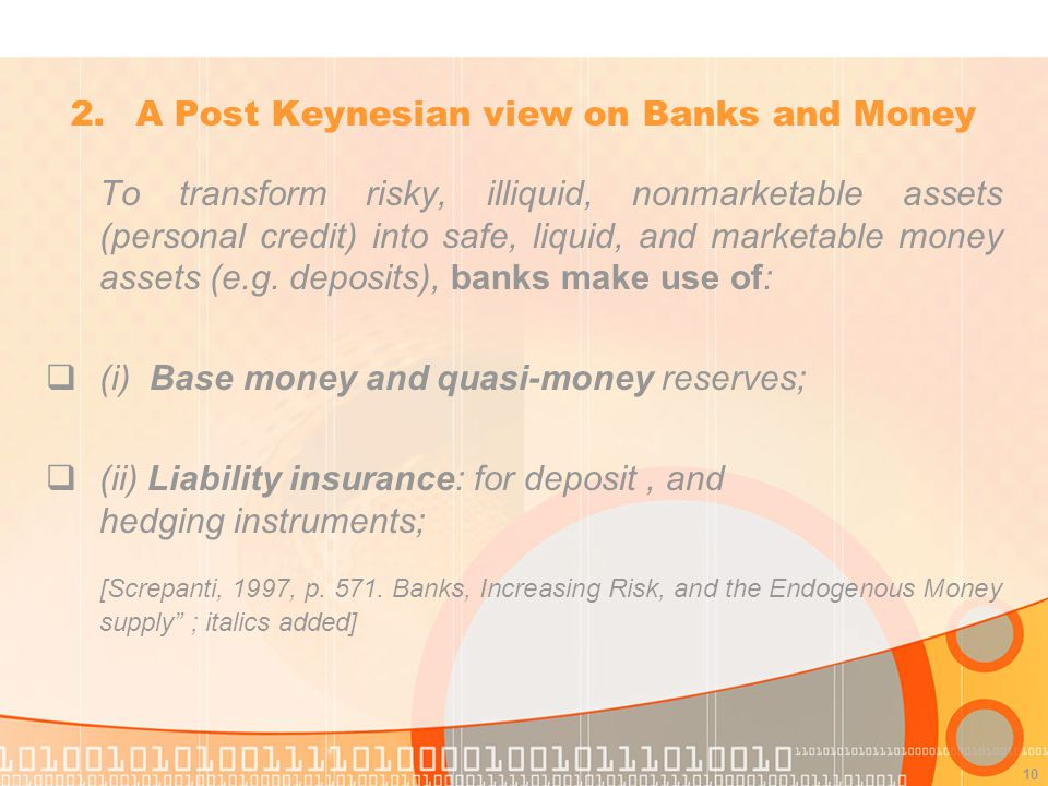 10 To transform risky, illiquid, nonmarketable assets (personal credit) into safe, liquid, and marketable money assets (e.g.