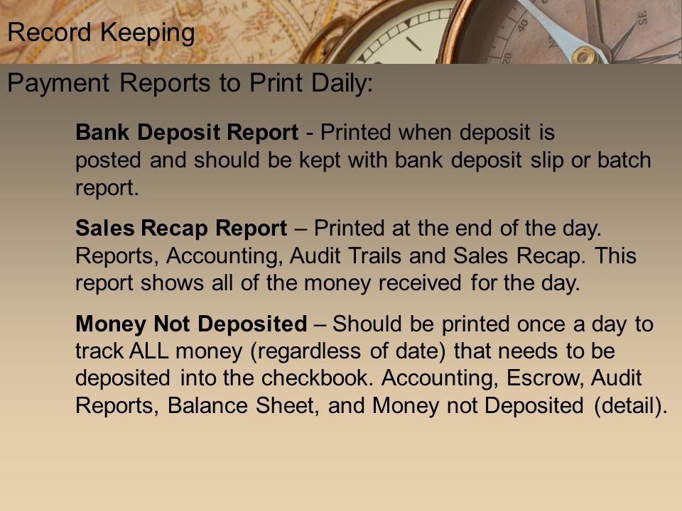 Record Keeping Payment Reports to Print Daily: Bank Deposit Report - Printed when deposit is posted and should be kept with bank deposit slip or batch