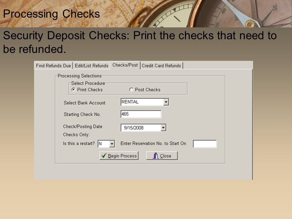 Processing Checks Security Deposit Checks: Print the checks that need to be refunded.