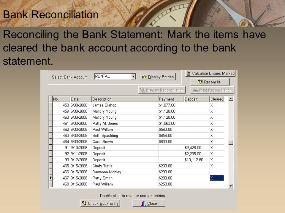 Reconciling the Bank Statement: Mark the items have cleared the bank account according to the bank statement. Bank Reconciliation