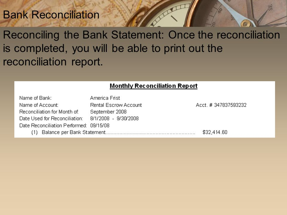 Reconciling the Bank Statement: Once the reconciliation is completed, you will be able to print out the reconciliation report. Bank Reconciliation
