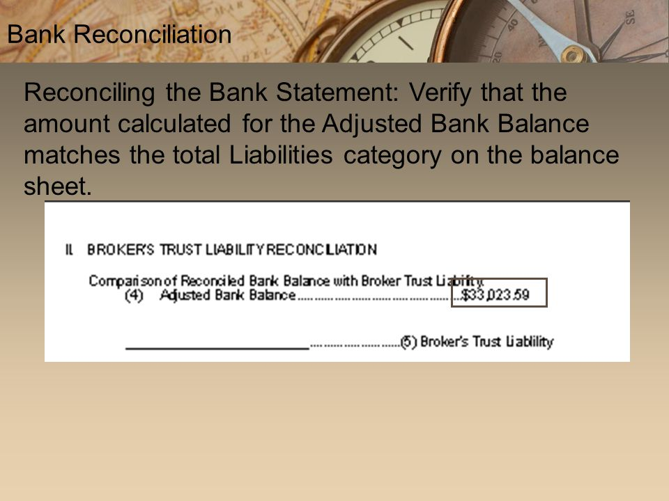 Reconciling the Bank Statement: Verify that the amount calculated for the Adjusted Bank Balance matches the total Liabilities category on the balance