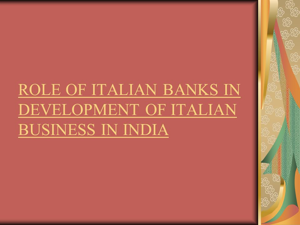 ROLE OF ITALIAN BANKS IN DEVELOPMENT OF ITALIAN BUSINESS IN INDIA