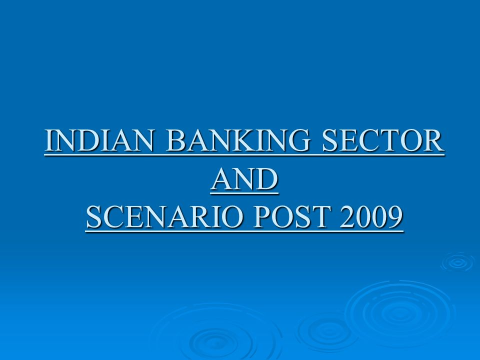 INDIAN BANKING SECTOR AND SCENARIO POST 2009