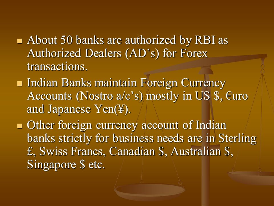 About 50 banks are authorized by RBI as Authorized Dealers (ADs) for Forex transactions.