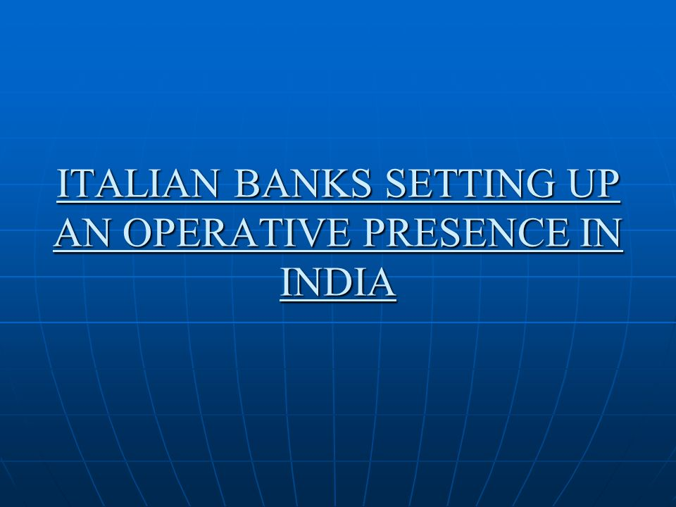 ITALIAN BANKS SETTING UP AN OPERATIVE PRESENCE IN INDIA