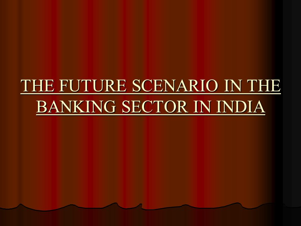 THE FUTURE SCENARIO IN THE BANKING SECTOR IN INDIA