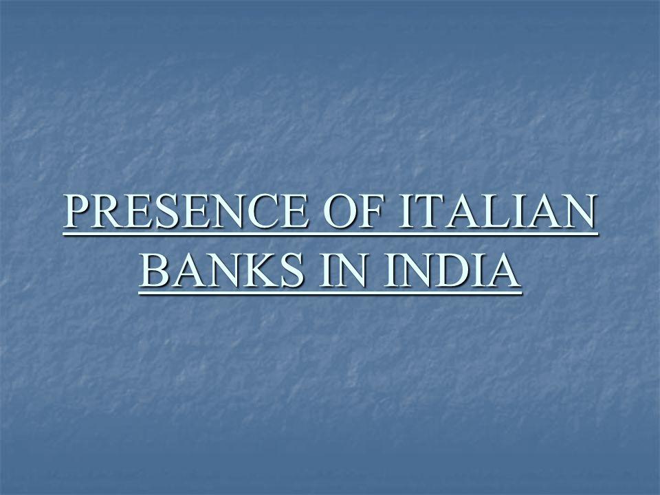 NO ITALIAN BANK HAS BRANCH PRESENCE IN INDIA