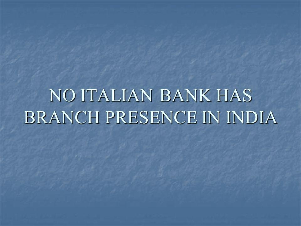 THE FOLLOWING ITALIAN BANKS HAVE REPRESENTATIVE OFFICE IN INDIA: BANCA POPOLARE DI VICENZA BANCA POPOLARE DI VICENZA BANCA MONTE DEI PASCHI DI SIENA BANCA MONTE DEI PASCHI DI SIENA BANCHE POPOLARE UNITE BANCHE POPOLARE UNITE BANCO POPOLARE BANCO POPOLARE INTESA SANPAOLO INTESA SANPAOLO UNICREDIT BANCA UNICREDIT BANCA