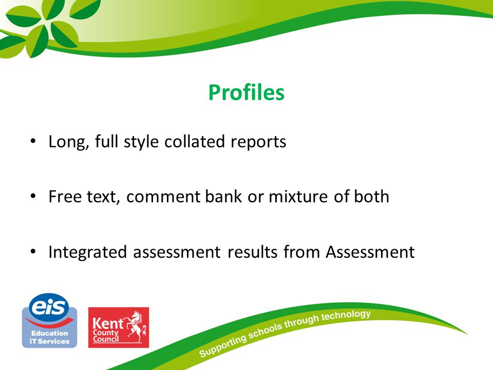 Long, full style collated reports Free text, comment bank or mixture of both Integrated assessment results from Assessment