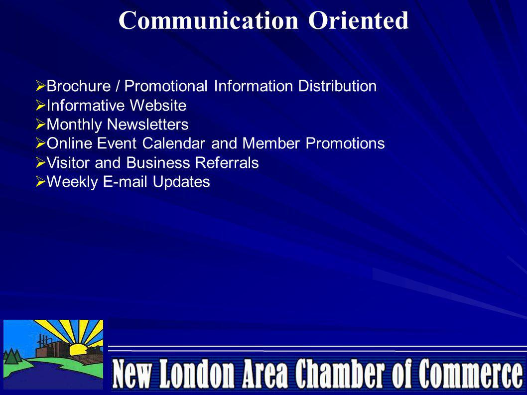 Communication Oriented Brochure / Promotional Information Distribution Informative Website Monthly Newsletters Online Event Calendar and Member Promotions Visitor and Business Referrals Weekly E-mail Updates