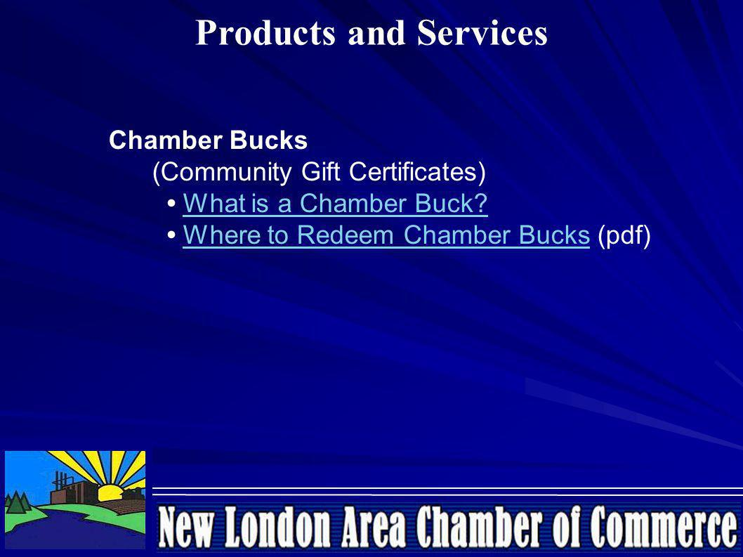 Products and Services Chamber Bucks (Community Gift Certificates) What is a Chamber Buck.