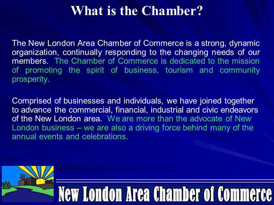 The New London Area Chamber of Commerce is a strong, dynamic organization, continually responding to the changing needs of our members.