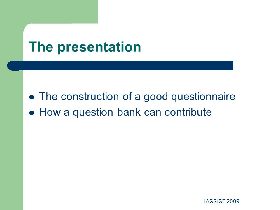 IASSIST 2009 The presentation The construction of a good questionnaire How a question bank can contribute