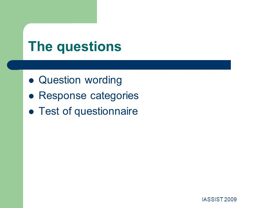 IASSIST 2009 The questions Question wording Response categories Test of questionnaire