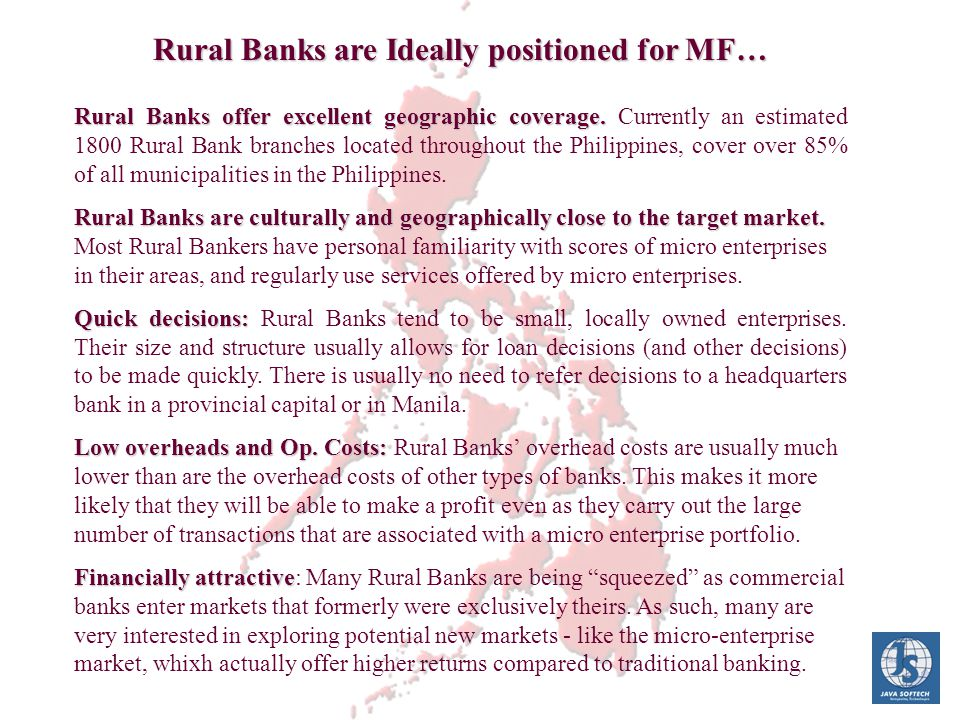 Rural Banks offer excellent geographic coverage. Rural Banks offer excellent geographic coverage. Currently an estimated 1800 Rural Bank branches loca