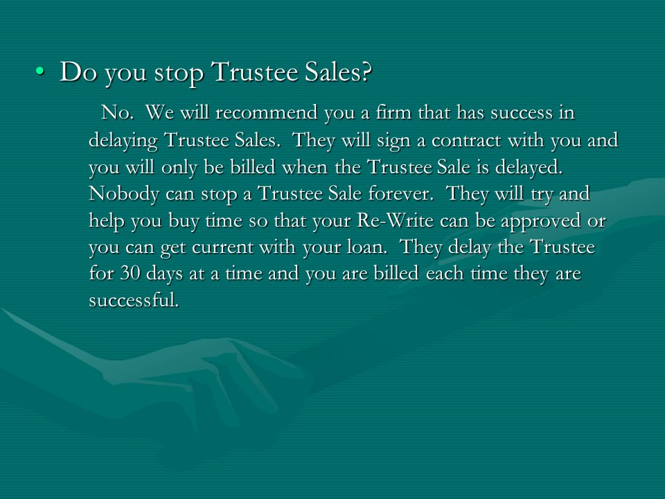 Do you stop Trustee Sales?Do you stop Trustee Sales.