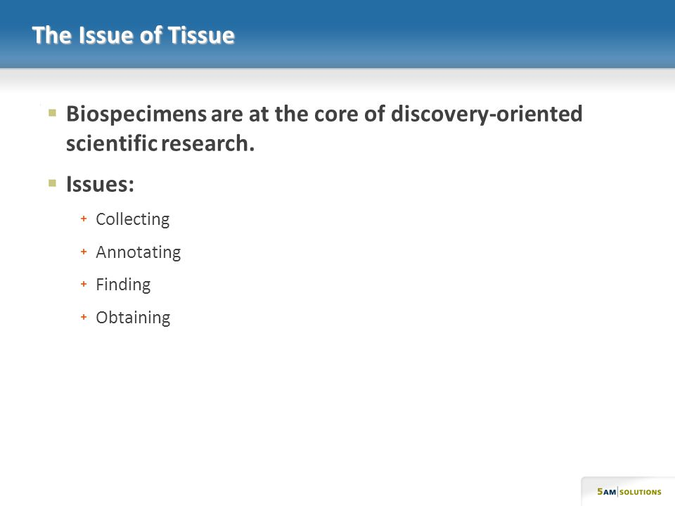 The Issue of Tissue Biospecimens are at the core of discovery-oriented scientific research.