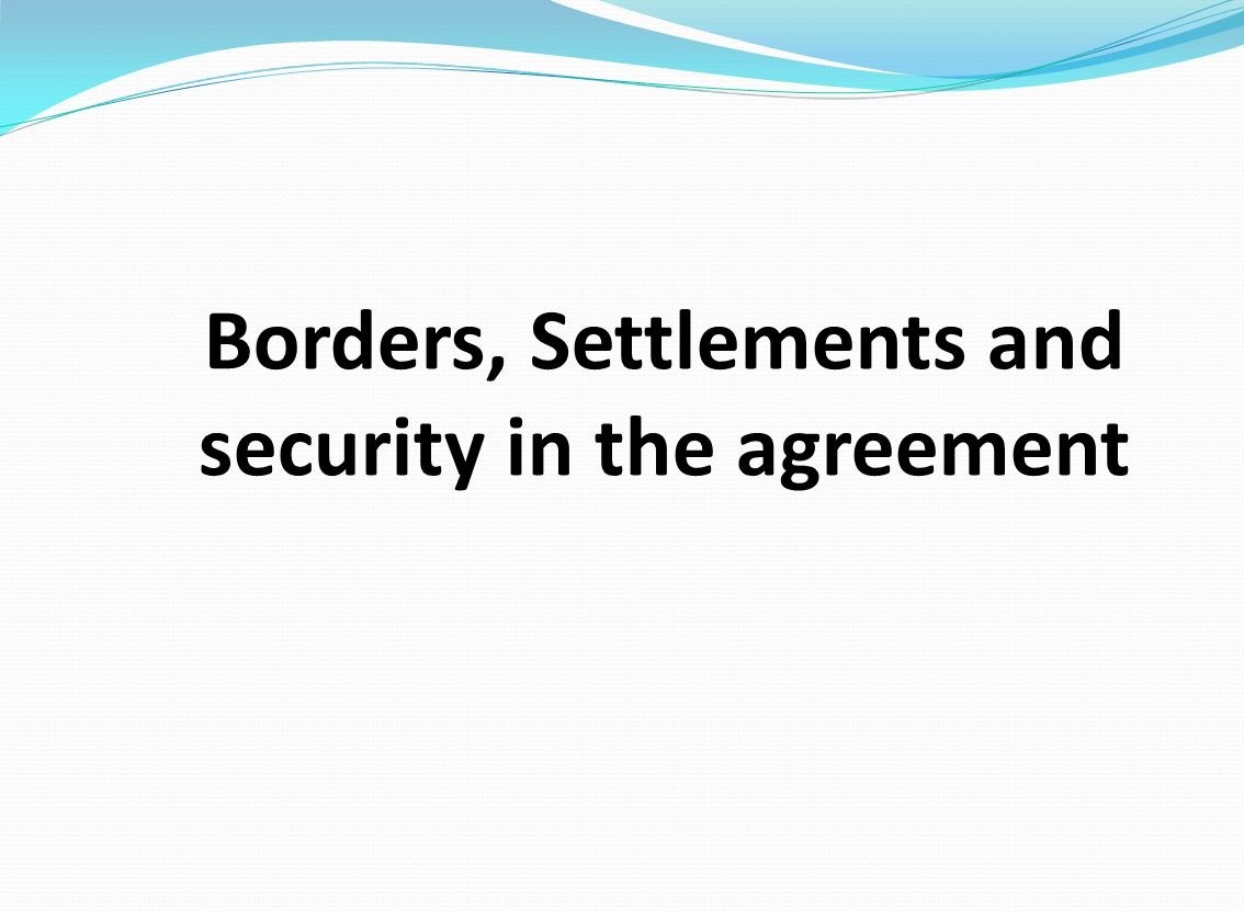 Borders, Settlements and security in the agreement