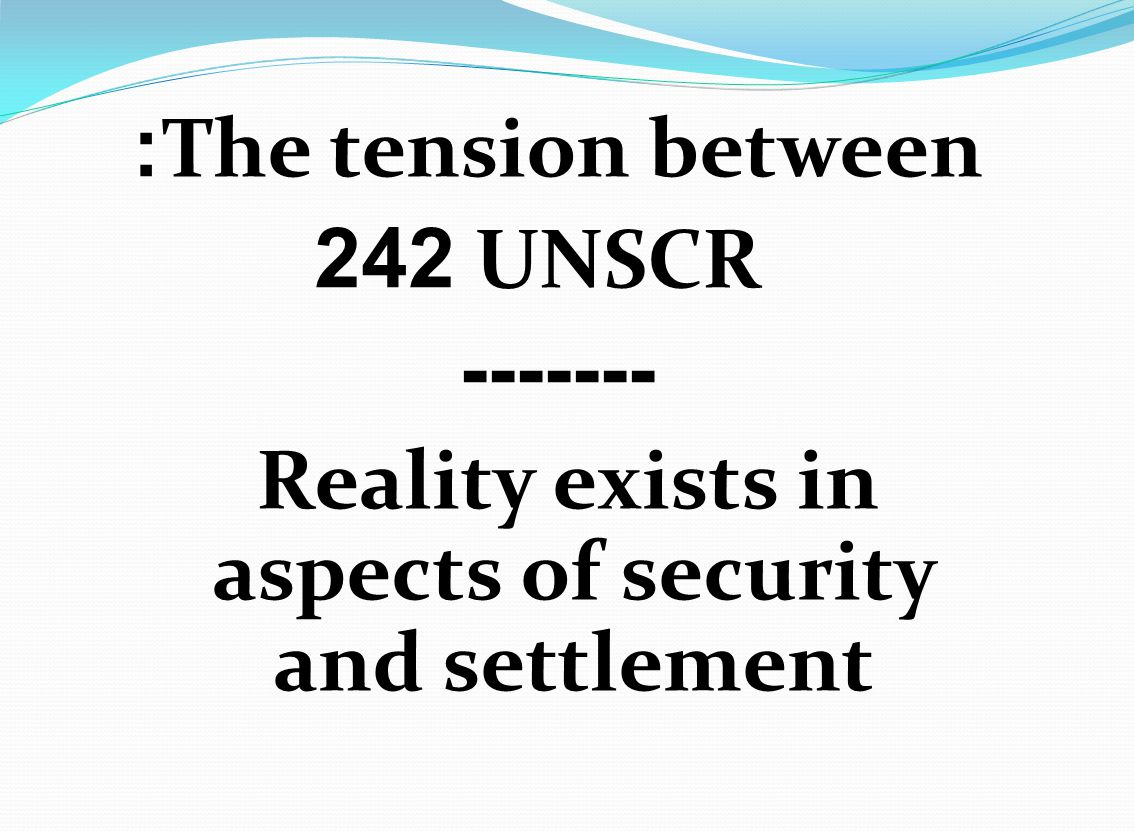 The tension between: UNSCR 242 ------- Reality exists in aspects of security and settlement