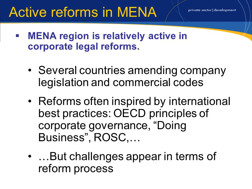Active reforms in MENA MENA region is relatively active in corporate legal reforms.