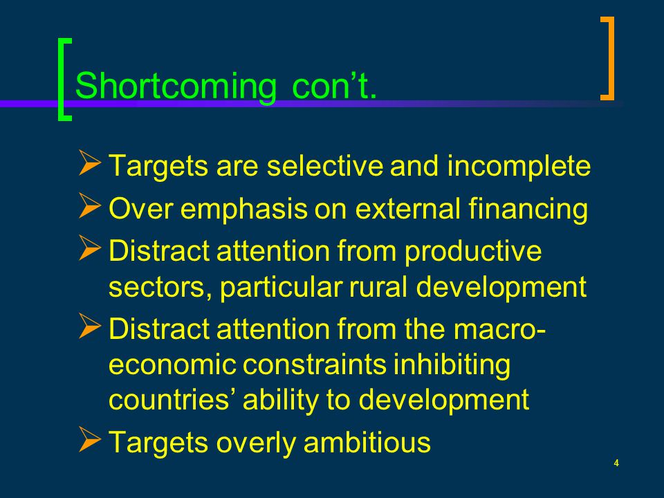 4 Shortcoming cont. Targets are selective and incomplete Over emphasis on external financing Distract attention from productive sectors, particular ru